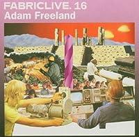 Fabric Live 16 by ADAM FREELAND (2004-08-24)