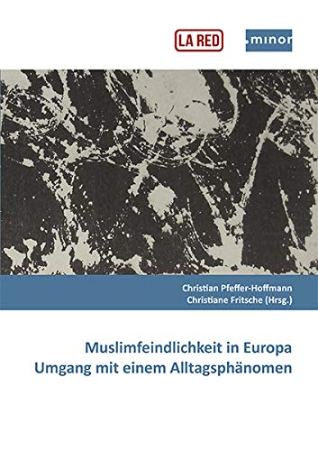 Muslimfeindlichkeit in Europa - Umgang mit einem Alltagsphänomen