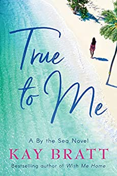 True to Me (A By the Sea Novel Book 1) by [Kay Bratt]