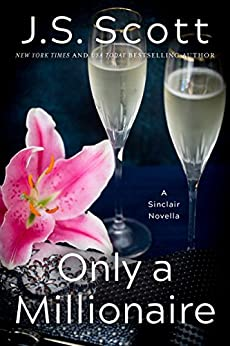 Only a Millionaire: A Sinclair Novella (The Sinclairs Book 7) by [J. S. Scott]
