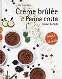 Crème brûlée e panna cotta. Nuovi sapori. Dolce e salato. Ediz. illustrata (Cucina)