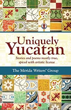 Paperback Uniquely Yucatan: Stories and Poems mostly true Book