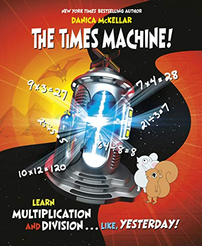 The Times Machine!: Learn Multiplication and Division. . . Like, Yesterday! (McKellar Math) Nevada