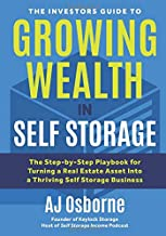 The Investors Guide to Growing Wealth in Self Storage: The Step-By-Step Playbook for Turning a Real Estate Asset Into a Thriving Self Storage Business Book PDF