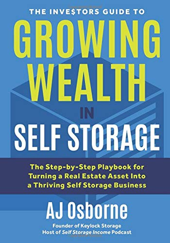 The Investors Guide to Growing Wealth in Self Storage: The Step-By-Step Playbook for Turning a Real