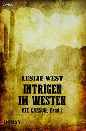 INTRIGEN IM WESTEN - KIT CARSON, BAND 2: Die epische Western-Serie!