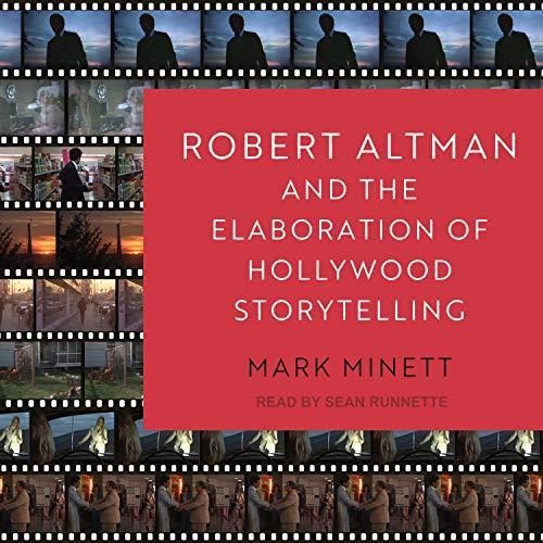 Robert Altman and the Elaboration of Hollywood Storytelling