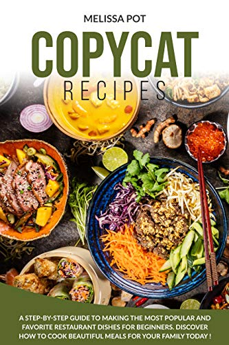 Amazing Deal Copycat Recipes: A Step-by-Step Guide to Making the Most Popular and Favorite Restauran...