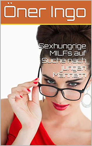 Sexhungrige MILFs auf Suche nach jungen Männern (German