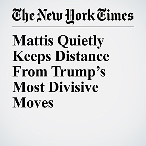 Mattis Quietly Keeps Distance From Trump's Most Divisive Moves copertina