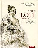 Pierre Loti dessinateur - Une oeuvre au long cours