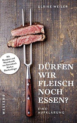 Fleisch essen?: Eine Aufklärung