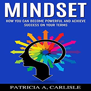 Mindset     How You Can Become Powerful and Achieve Success on Your Terms              By:                                                                                                                                 Patricia A Carlisle                               Narrated by:                                                                                                                                 Randal Schaffer                      Length: 35 mins     5 ratings     Overall 4.4