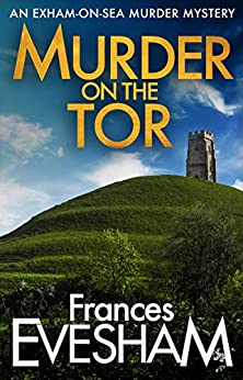 Murder on the Tor (The Exham-on-Sea Murder Mysteries Book 3) by [Frances Evesham]