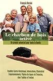 Le charbon de bois activé - Un produit universel pour toute la famille