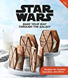Star Wars: Bake Your Way Through the Galaxy: Baking for Kids, Adults, and Beginners | Star Wars Cookbook | Star Wars for Kids and Adults | Star Wars Gift