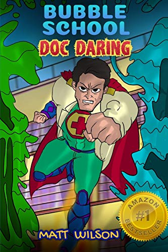 Doc Daring: (Bubble School, Book 2) Medical superheroes save the day!
