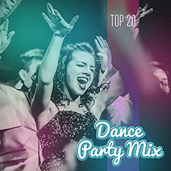 Top 20 Dance Party Mix: Fast Sounds, Perfect Dance, Crazy Night, Relaxation