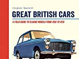 Great British Cars: Classic Models from the 1950s to the 1970s: A Field Guide to Classic Models from 1950s to 1970s