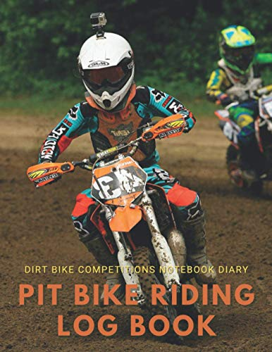 Pit Bike Riding Log Book. Dirt Bike Competitions Notebook Diary.: Notebook For Dirt Bike and Pit Bike Riders. Record Your Results and Details of The Competition and Conditions During Racing.