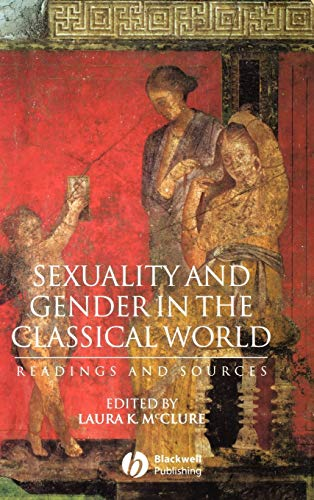Sexuality and Gender in the Classical World: Readings and Sources (Interpreting Ancient History)