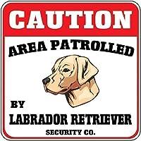 ドアの装飾品、インチ、注意領域パトロールされたラブラドールレトリバー犬のセキュリティ交差点-警告メタルサインフロントドア用アルミサインヘビーデューティティンサインギフト