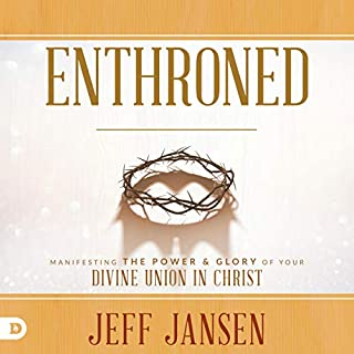 Enthroned: Manifesting the Power and Glory of Your Divine Union in Christ cover art