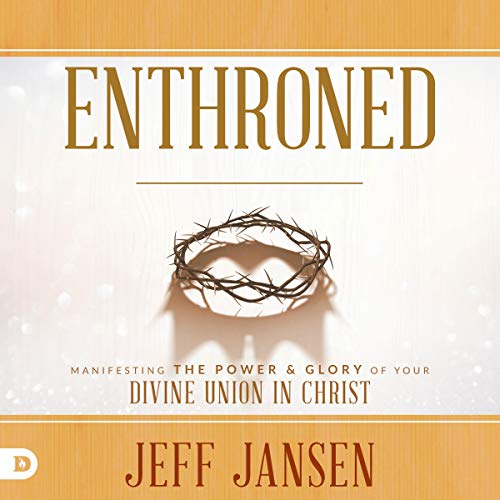 Enthroned: Manifesting the Power and Glory of Your Divine Union in Christ Audiobook By Jeff Jansen cover art