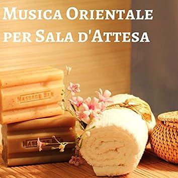 Musica Orientale per Sala d'Attesa - Sottofondo Canzoni Terapeutiche per Massaggio e Spa