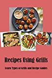 Recipes Using Grills: Learn Types of Grills and Recipe Guides: Baking Recipe Book (English Edition)
