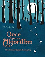 Once Upon an Algorithm: How Stories Explain Computing (The MIT Press)