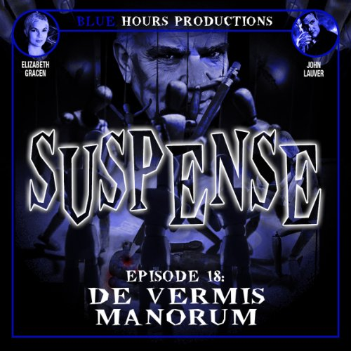 De Vermis Manorum     Suspense, Episode 18              By:                                                                                                                                 John C. Alsedek,                                                                                        Dana Perry-Hayes                               Narrated by:                                                                                                                                 Elizabeth Gracen,                                                                                        John Lauver                      Length: 24 mins     8 ratings     Overall 4.3