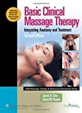 Basic Clinical Massage Therapy (Lww Massage Therapy & Bodywork Educational Series.): Integrating Anatomy and Treatment (LWW Massage Therapy and Bodywork Educational Series) by Clay, James H., Pounds, David M. 2nd (second) Revised Edition (2007)