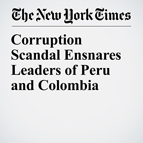 Corruption Scandal Ensnares Leaders of Peru and Colombia copertina