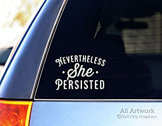 Salt City Graphics Nevertheless She Persisted - Feminist Sticker, Political Decal - Car Decal, Window Sticker (5 inches Wide, White)