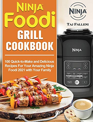 Ninja Foodi Grill Cookbook: 100 Quick-to-Make and Delicious Recipes For Your Amazing Ninja Foodi 2021 with Your Family