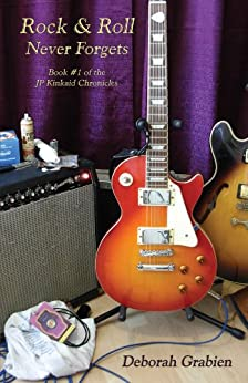 Rock & Roll Never Forgets: Book #1 of the JP Kinkaid Chronicles by [Deborah Grabien]