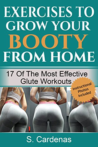 Exercises to Grow Your Booty From Home: 17 of the Most Effective Glute Workouts. Lose Weight, Gain Curves