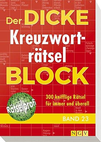 Der dicke Kreuzworträtsel-Block Band 23: 300 knifflige Rätsel für immer und überall