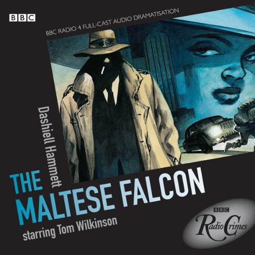 Radio Crimes     The Maltese Falcon [Dramatised]              By:                                                                                                                                 Dashiell Hammett                               Narrated by:                                                                                                                                 Tom Wilkinson,                                                                                        Jane Lapotaire,                                                                                        Peter Vaughan,                   and others                 Length: 1 hr and 55 mins     20 ratings     Overall 4.5