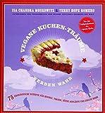 Vegane Kuchen-Träume werden wahr: 75 überirdische Rezepte für Kuchen