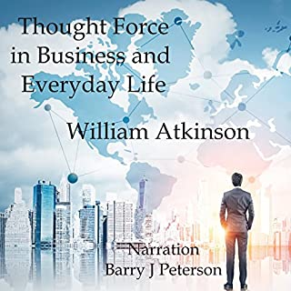 Thought Force in Business and Everday Life                   By:                                                                                                                                 William Atkinson                               Narrated by:                                                                                                                                 Barry J. Peterson                      Length: 2 hrs and 57 mins     1 rating     Overall 5.0