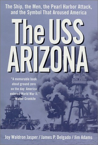 The USS Arizona: The Ship, the Men, the Pearl Harbor Attack, and the Symbol That Aroused America by Joy Waldron Jasper (November 15,2001)