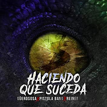 Haciendo Que Suceda (feat. Güero Sosa & Reiner)