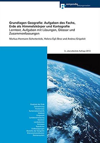Grundlagen Geografie: Aufgaben des Fachs, Erde als Himmelskörper und Kartografie: Lerntext, Aufgaben mit Lösungen, Glossar und Zusammenfassungen