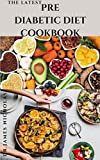 THE LATEST PREDIABETIC DIET COOKBOOK: Delicious Recipes To Reverse and Prevent Diabetes :Diabetes Dietary Management Tips : Includes Insulin Resistance Recipes Meal Plan and Getting Started s