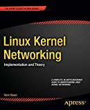 Linux Kernel Networking: Implementation and Theory (Expert s Voice in Open Source)