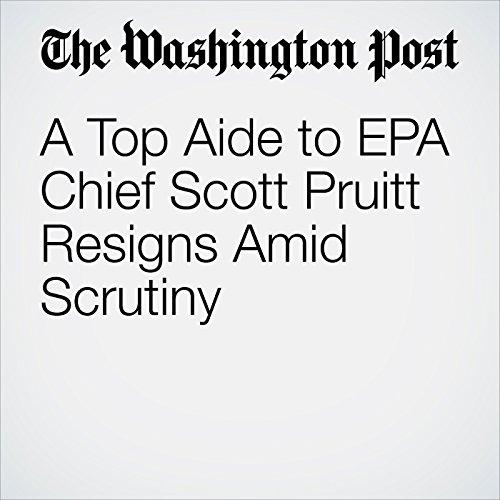 A Top Aide to EPA Chief Scott Pruitt Resigns Amid Scrutiny copertina