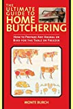 The Ultimate Guide to Home Butchering: How to Prepare Any Animal or Bird for the Table or Freezer (The Ultimate Guides)