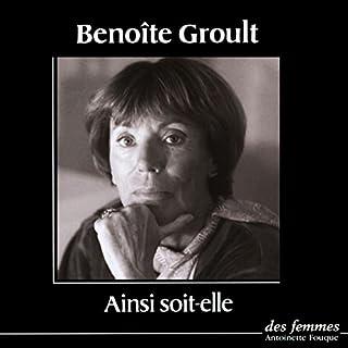 Ainsi soit-elle                   De :                                                                                                                                 Benoîte Groult                               Lu par :                                                                                                                                 Benoîte Groult                      Durée : 45 min     1 notation     Global 5,0